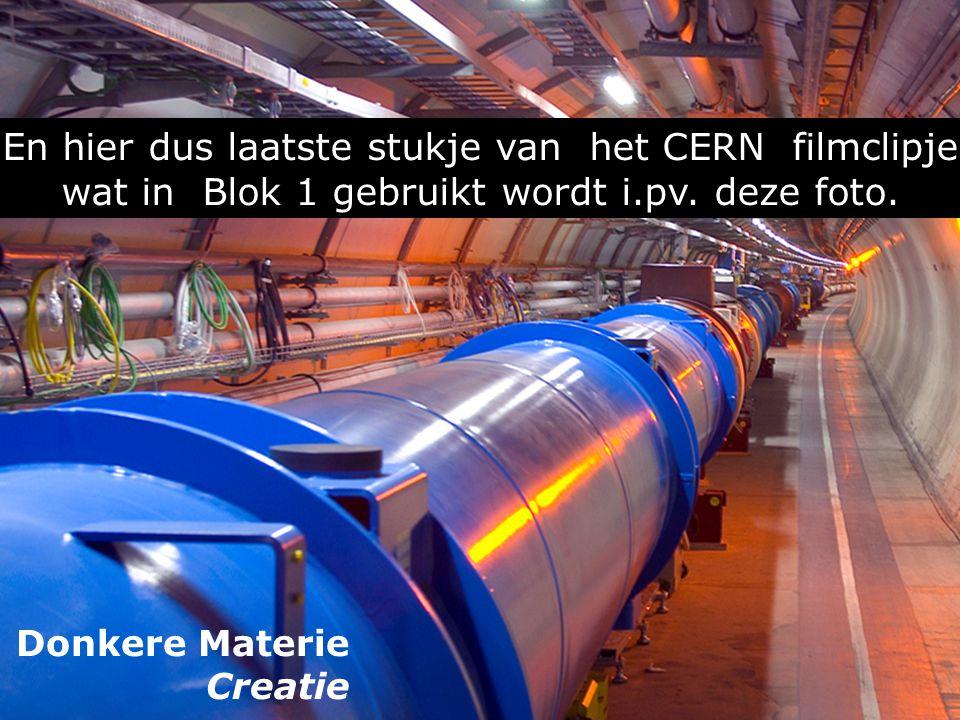 Donkere Materie Creatie En hier dus laatste stukje van het CERN filmclipje wat in Blok 1 gebruikt wordt i.pv.