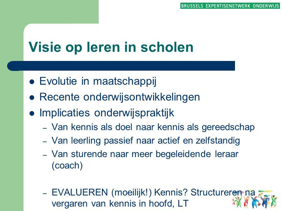 Visie op leren in scholen  Evolutie in maatschappij  Recente onderwijsontwikkelingen  Implicaties onderwijspraktijk – Van kennis als doel naar kenn