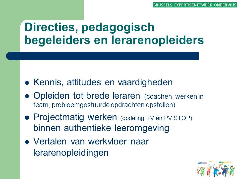 Directies, pedagogisch begeleiders en lerarenopleiders  Kennis, attitudes en vaardigheden  Opleiden tot brede leraren (coachen, werken in team, prob