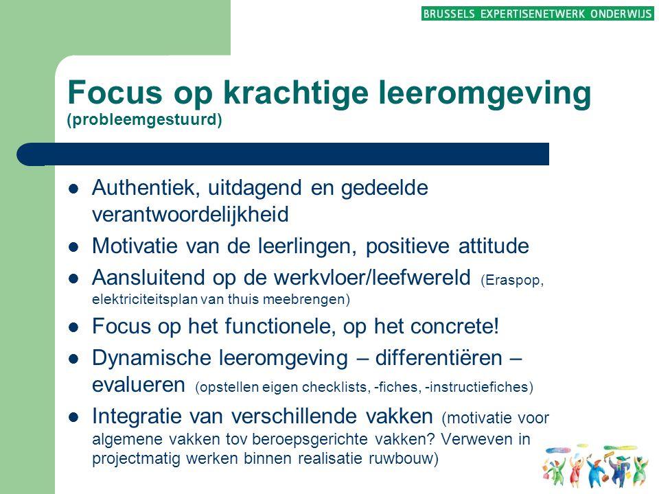 Focus op krachtige leeromgeving (probleemgestuurd)  Authentiek, uitdagend en gedeelde verantwoordelijkheid  Motivatie van de leerlingen, positieve a