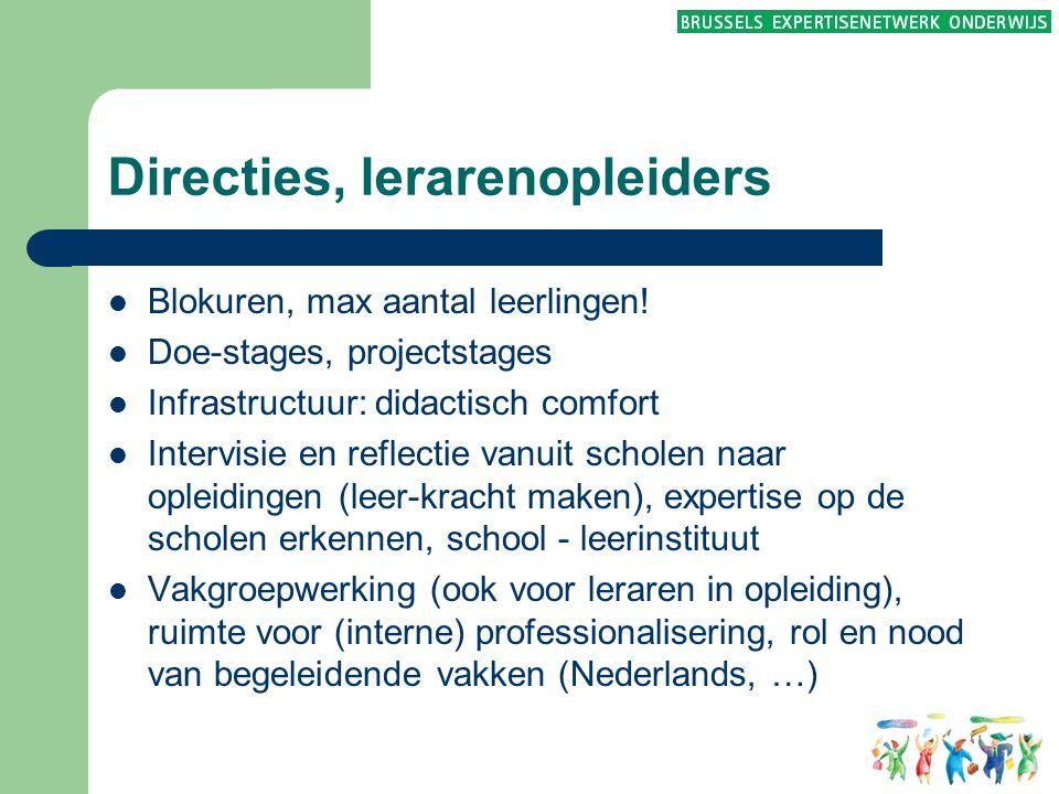 Directies, lerarenopleiders  Blokuren, max aantal leerlingen!  Doe-stages, projectstages  Infrastructuur: didactisch comfort  Intervisie en reflec