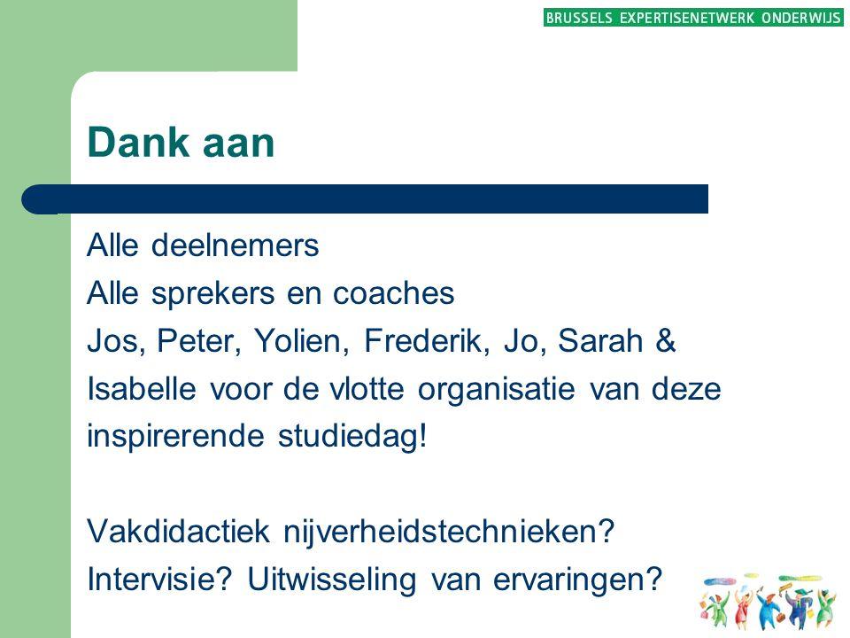 Dank aan Alle deelnemers Alle sprekers en coaches Jos, Peter, Yolien, Frederik, Jo, Sarah & Isabelle voor de vlotte organisatie van deze inspirerende
