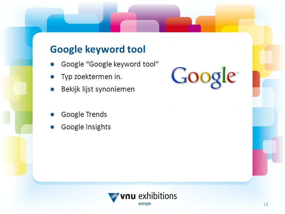 Google keyword tool ● Google Google keyword tool ● Typ zoektermen in.