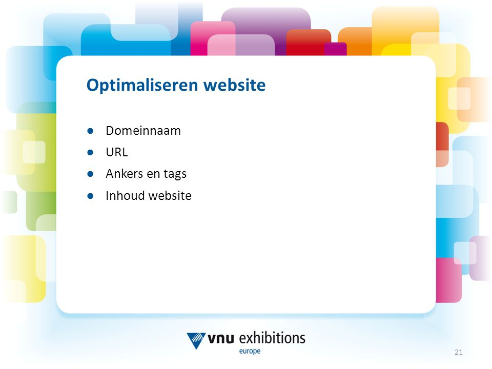 Optimaliseren website ● Domeinnaam ● URL ● Ankers en tags ● Inhoud website 21