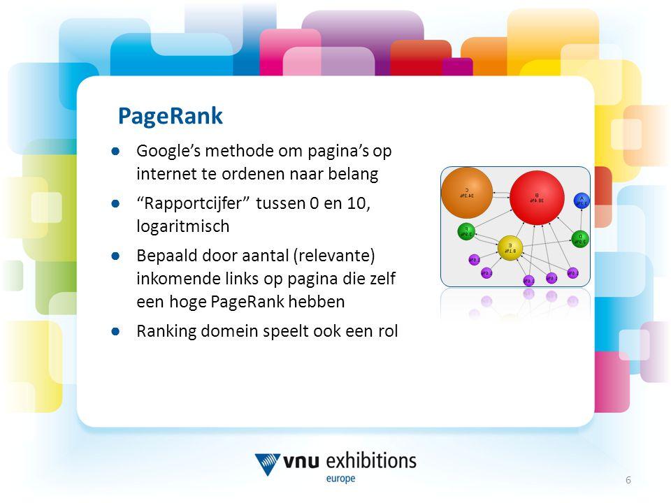 PageRank ● Google's methode om pagina's op internet te ordenen naar belang ● Rapportcijfer tussen 0 en 10, logaritmisch ● Bepaald door aantal (relevante) inkomende links op pagina die zelf een hoge PageRank hebben ● Ranking domein speelt ook een rol 6