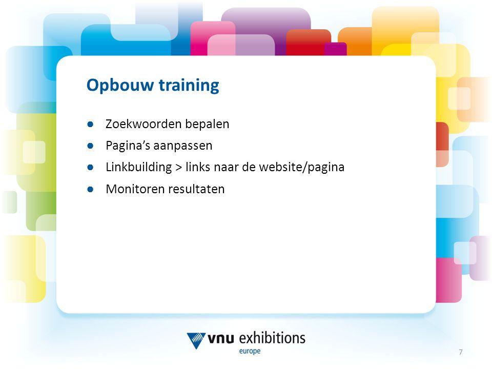 Opbouw training ● Zoekwoorden bepalen ● Pagina's aanpassen ● Linkbuilding > links naar de website/pagina ● Monitoren resultaten 7