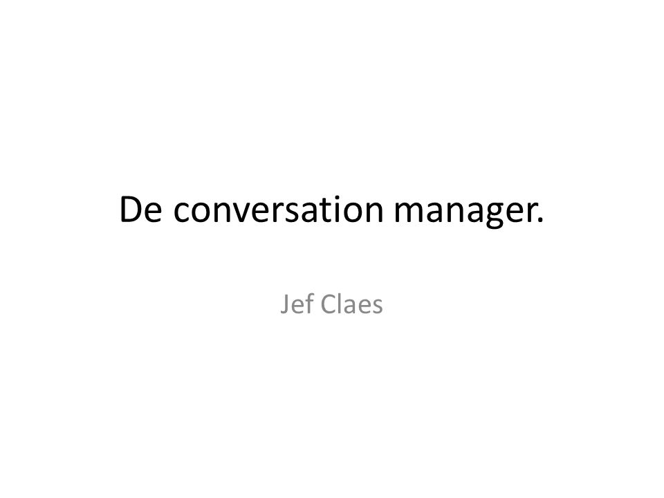 De conversation manager. Jef Claes