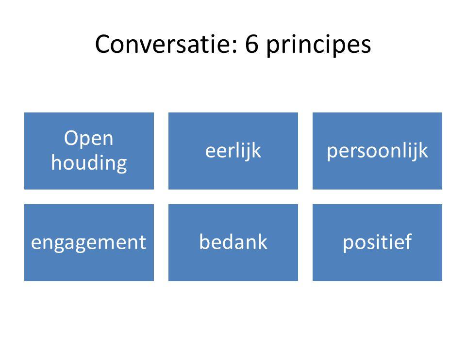 Conversatie: 6 principes Open houding eerlijkpersoonlijk engagementbedankpositief
