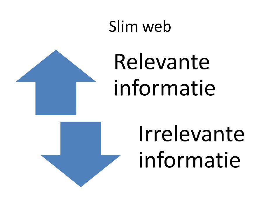 Slim web Relevante informatie Irrelevante informatie