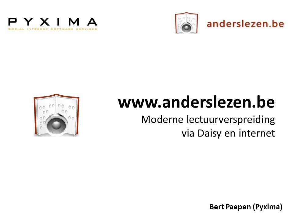 www.anderslezen.be Moderne lectuurverspreiding via Daisy en internet Bert Paepen (Pyxima)