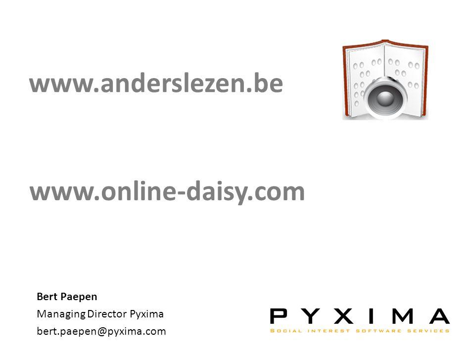 www.anderslezen.be Bert Paepen Managing Director Pyxima bert.paepen@pyxima.com www.online-daisy.com