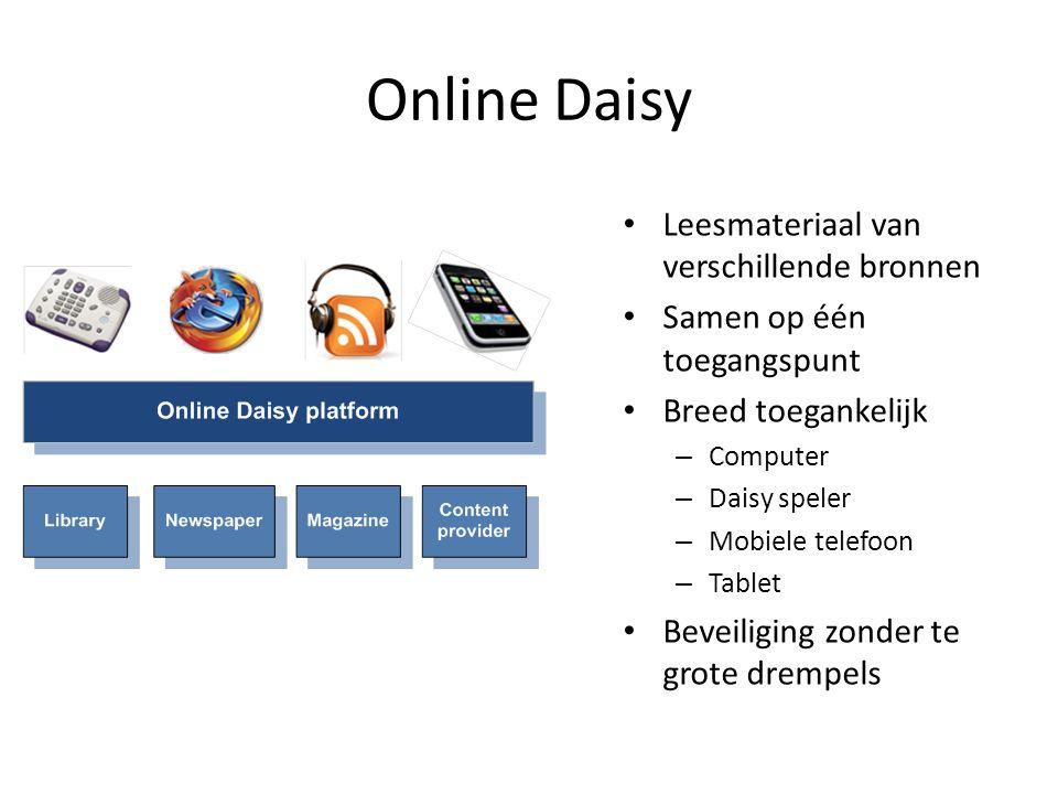 Online Daisy • Leesmateriaal van verschillende bronnen • Samen op één toegangspunt • Breed toegankelijk – Computer – Daisy speler – Mobiele telefoon – Tablet • Beveiliging zonder te grote drempels