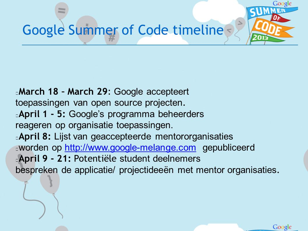 Google Summer of Code timeline  March 18 – March 29: Google accepteert toepassingen van open source projecten.