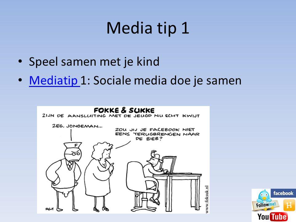 Media tip 1 • Speel samen met je kind • Mediatip 1: Sociale media doe je samen Mediatip