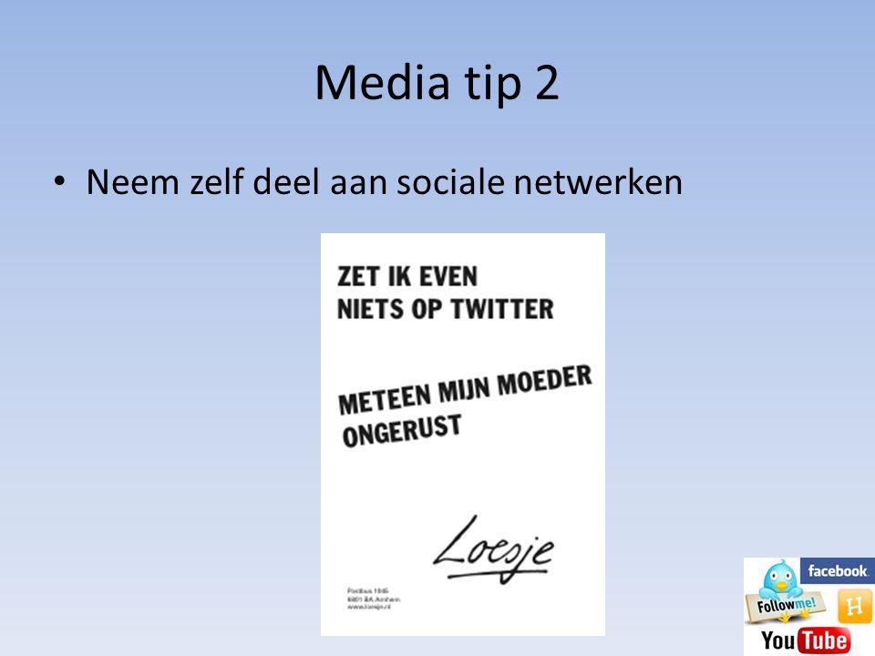 Media tip 2 • Neem zelf deel aan sociale netwerken