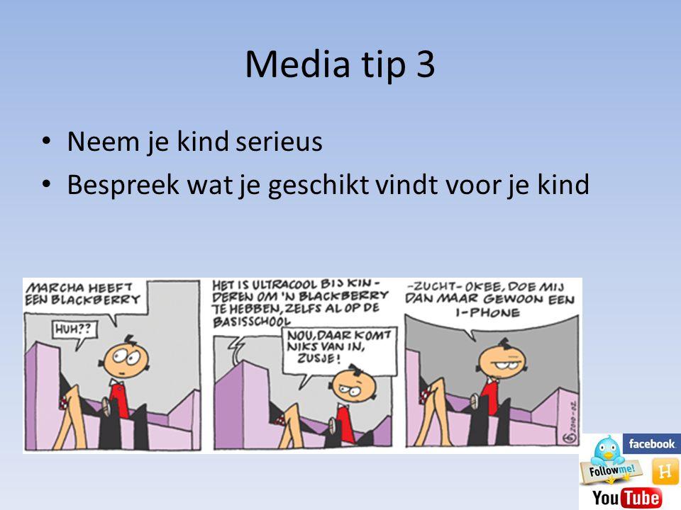 Media tip 3 • Neem je kind serieus • Bespreek wat je geschikt vindt voor je kind