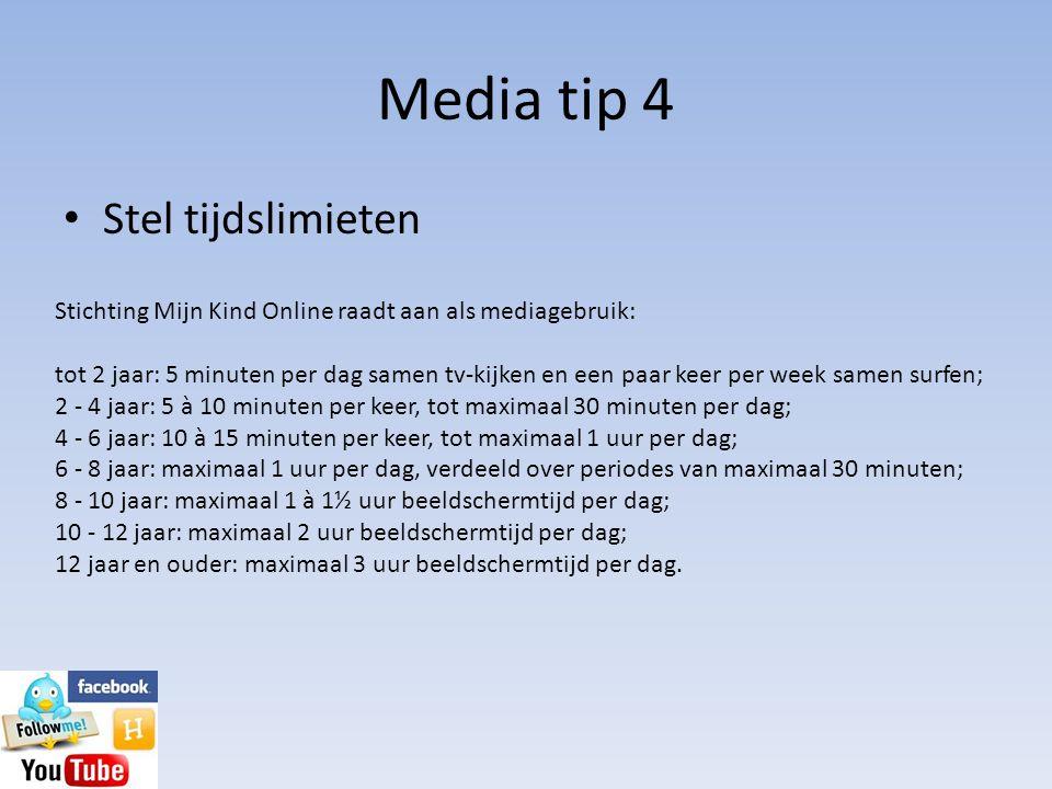 Media tip 4 • Stel tijdslimieten Stichting Mijn Kind Online raadt aan als mediagebruik: tot 2 jaar: 5 minuten per dag samen tv-kijken en een paar keer