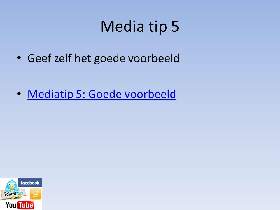 Media tip 5 • Geef zelf het goede voorbeeld • Mediatip 5: Goede voorbeeld Mediatip 5: Goede voorbeeld