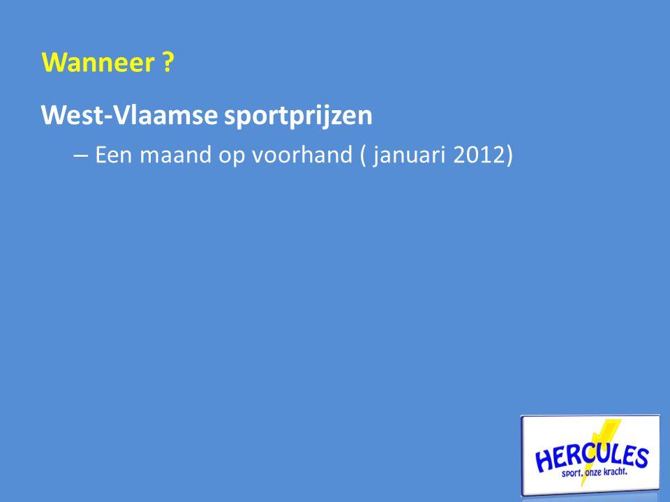 West-Vlaamse sportprijzen – Een maand op voorhand ( januari 2012) Wanneer ?