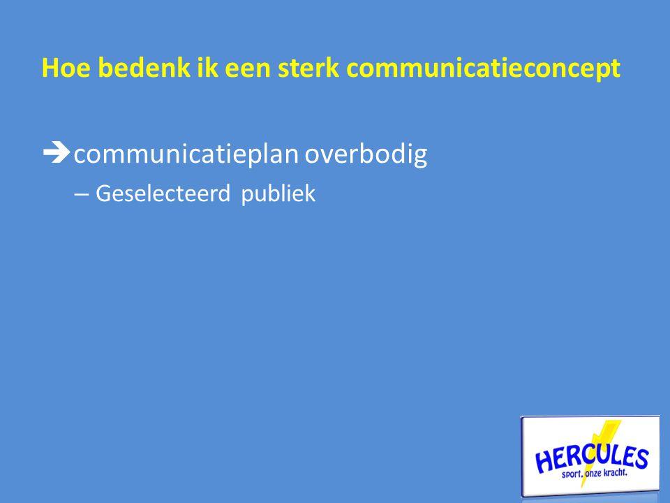 Hoe bedenk ik een sterk communicatieconcept  communicatieplan overbodig – Geselecteerd publiek