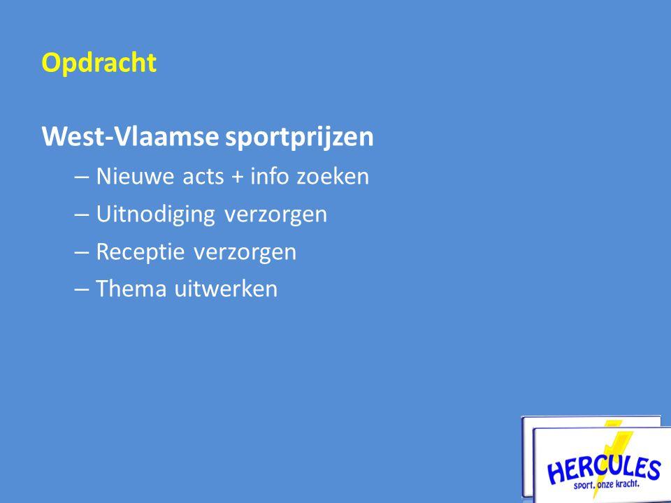 West-Vlaamse sportprijzen – Nieuwe acts + info zoeken – Uitnodiging verzorgen – Receptie verzorgen – Thema uitwerken Opdracht