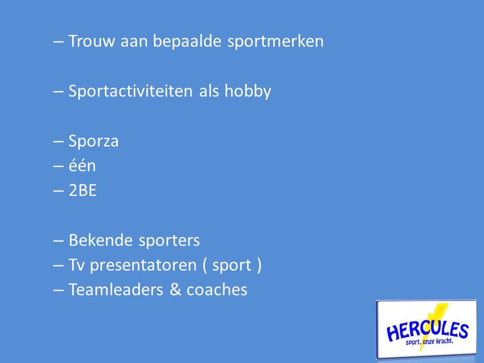 – Trouw aan bepaalde sportmerken – Sportactiviteiten als hobby – Sporza – één – 2BE – Bekende sporters – Tv presentatoren ( sport ) – Teamleaders & coaches