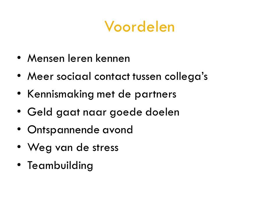 Voordelen • Mensen leren kennen • Meer sociaal contact tussen collega's • Kennismaking met de partners • Geld gaat naar goede doelen • Ontspannende av