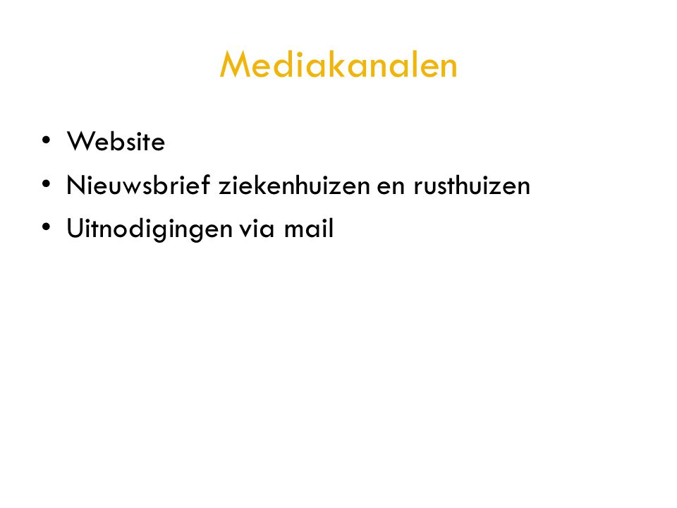 Mediakanalen • Website • Nieuwsbrief ziekenhuizen en rusthuizen • Uitnodigingen via mail