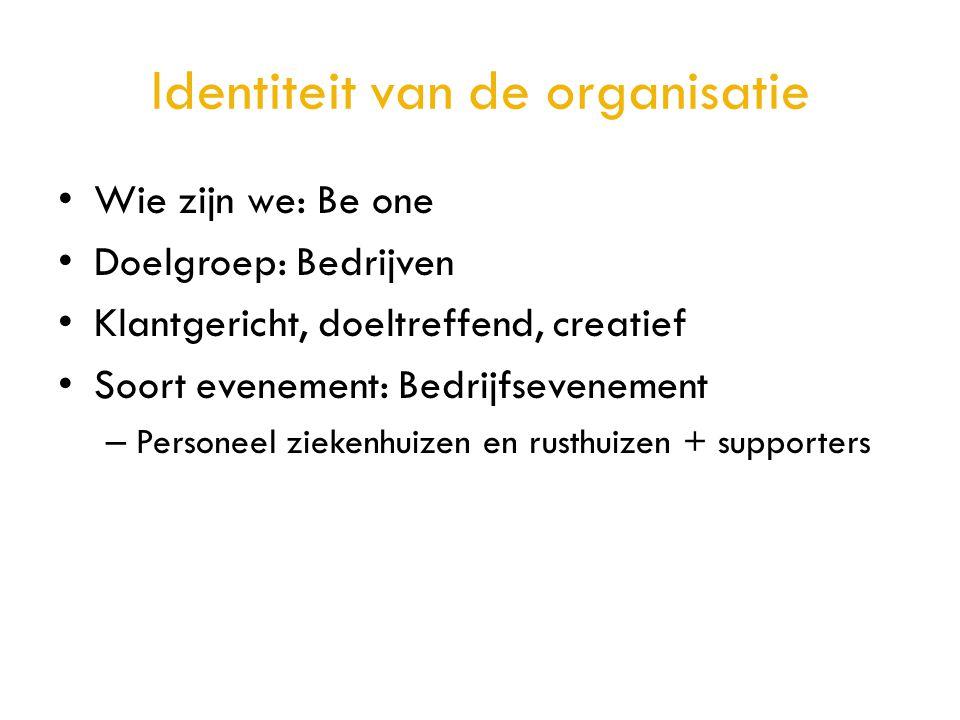 Identiteit van de organisatie • Wie zijn we: Be one • Doelgroep: Bedrijven • Klantgericht, doeltreffend, creatief • Soort evenement: Bedrijfsevenement