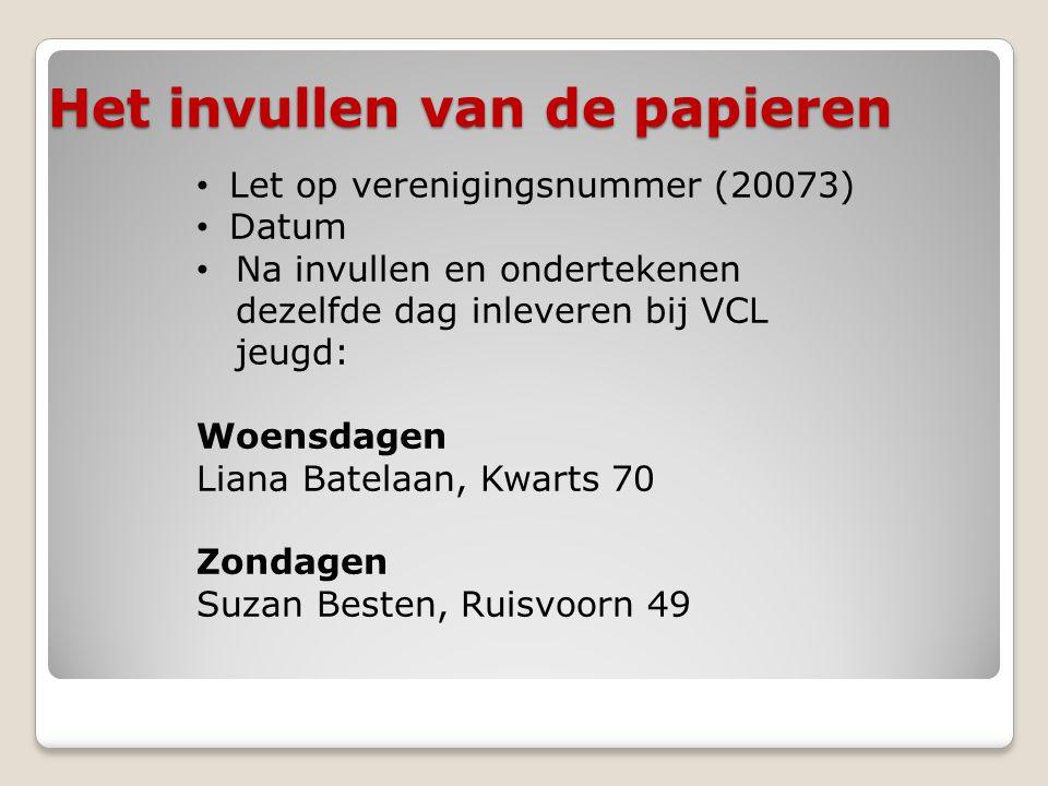 Het invullen van de papieren • Let op verenigingsnummer (20073) • Datum • Na invullen en ondertekenen dezelfde dag inleveren bij VCL jeugd: Woensdagen