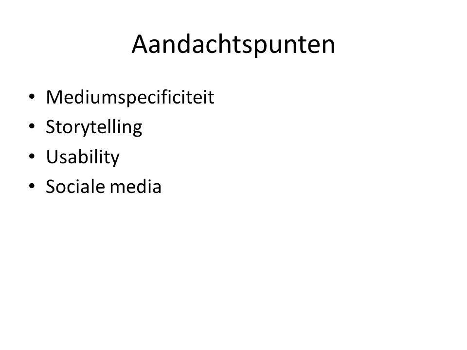 Aandachtspunten • Mediumspecificiteit • Storytelling • Usability • Sociale media