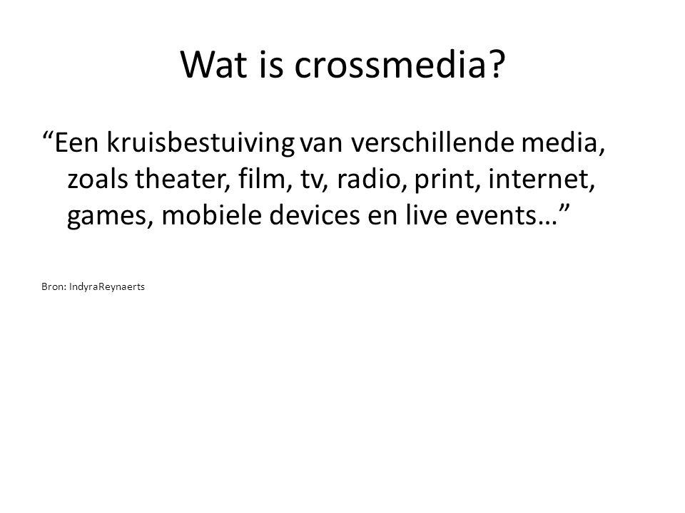 """Wat is crossmedia? """"Een kruisbestuiving van verschillende media, zoals theater, film, tv, radio, print, internet, games, mobiele devices en live event"""
