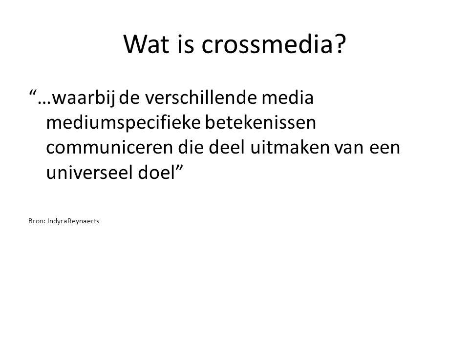 """Wat is crossmedia? """"…waarbij de verschillende media mediumspecifieke betekenissen communiceren die deel uitmaken van een universeel doel"""" Bron: Indyra"""