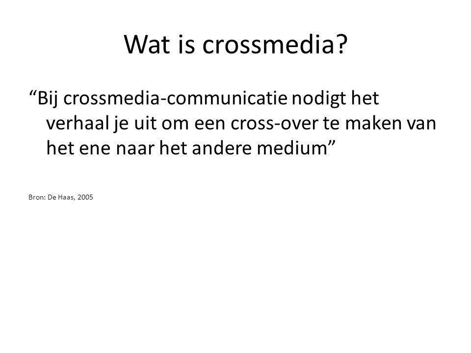 """Wat is crossmedia? """"Bij crossmedia-communicatie nodigt het verhaal je uit om een cross-over te maken van het ene naar het andere medium"""" Bron: De Haas"""