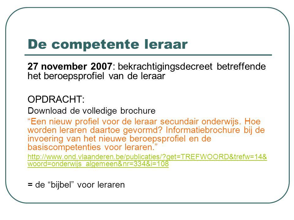 """De competente leraar 27 november 2007: bekrachtigingsdecreet betreffende het beroepsprofiel van de leraar OPDRACHT: Download de volledige brochure """"Ee"""