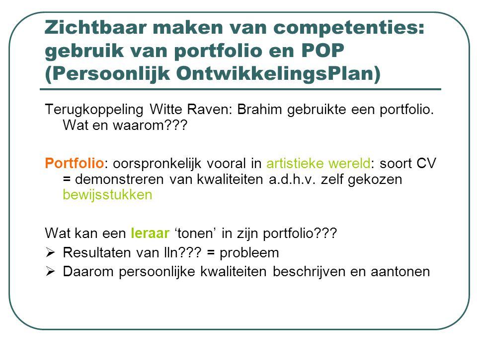 Zichtbaar maken van competenties: gebruik van portfolio en POP (Persoonlijk OntwikkelingsPlan) Terugkoppeling Witte Raven: Brahim gebruikte een portfo