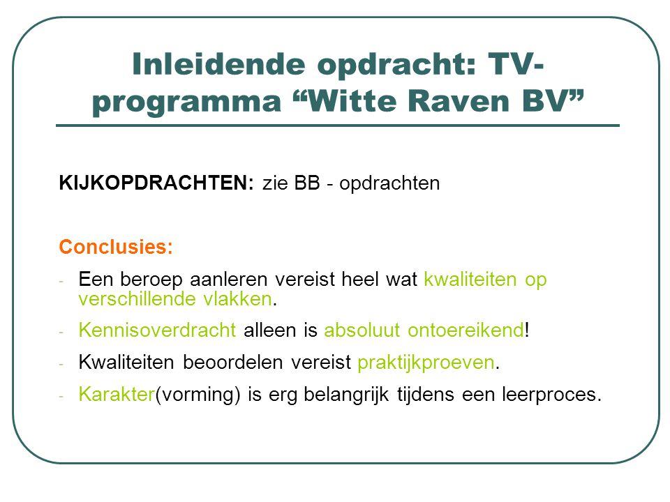 """Inleidende opdracht: TV- programma """"Witte Raven BV"""" KIJKOPDRACHTEN: zie BB - opdrachten Conclusies: - Een beroep aanleren vereist heel wat kwaliteiten"""