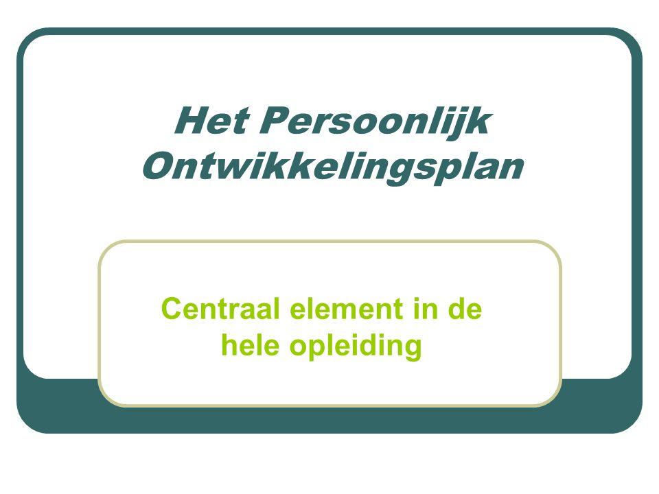 Het Persoonlijk Ontwikkelingsplan Centraal element in de hele opleiding