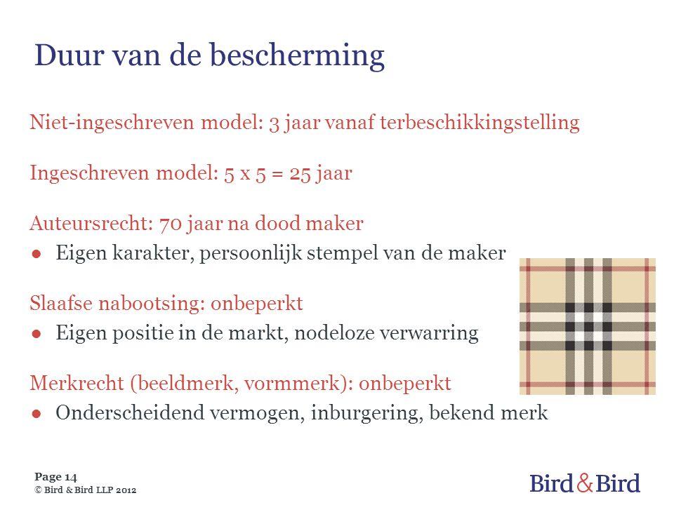 Page 14 © Bird & Bird LLP 2012 Duur van de bescherming Niet-ingeschreven model: 3 jaar vanaf terbeschikkingstelling Ingeschreven model: 5 x 5 = 25 jaa