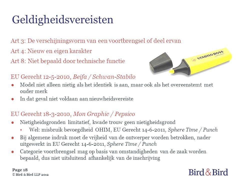 Page 18 © Bird & Bird LLP 2012 Geldigheidsvereisten Art 3: De verschijningsvorm van een voortbrengsel of deel ervan Art 4: Nieuw en eigen karakter Art