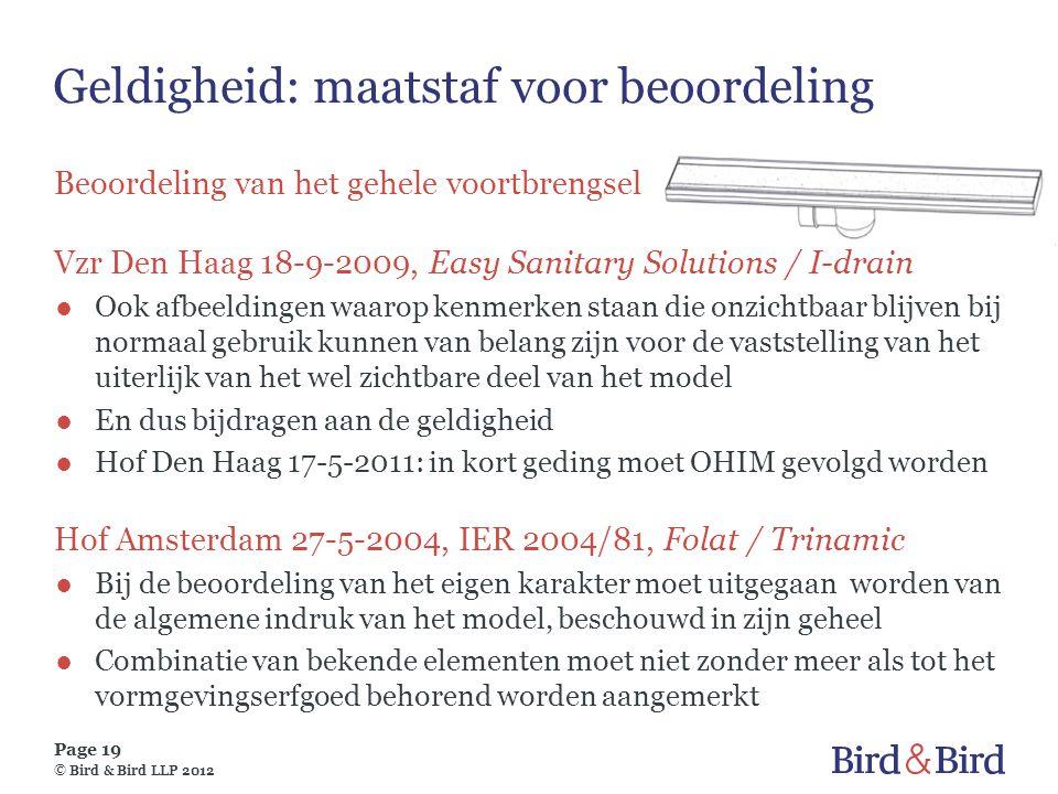 Page 19 © Bird & Bird LLP 2012 Geldigheid: maatstaf voor beoordeling Beoordeling van het gehele voortbrengsel Vzr Den Haag 18-9-2009, Easy Sanitary So