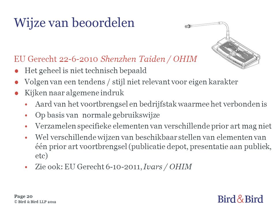 Page 20 © Bird & Bird LLP 2012 Wijze van beoordelen EU Gerecht 22-6-2010 Shenzhen Taiden / OHIM ●Het geheel is niet technisch bepaald ●Volgen van een