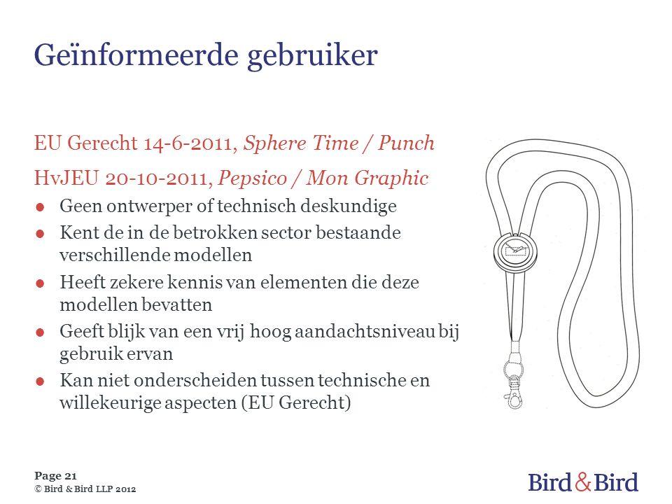 Page 21 © Bird & Bird LLP 2012 Geïnformeerde gebruiker EU Gerecht 14-6-2011, Sphere Time / Punch HvJEU 20-10-2011, Pepsico / Mon Graphic ●Geen ontwerp