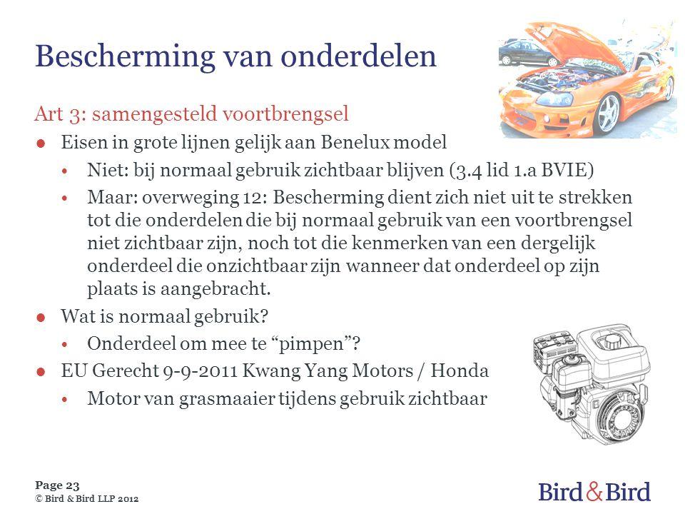 Page 23 © Bird & Bird LLP 2012 Bescherming van onderdelen Art 3: samengesteld voortbrengsel ●Eisen in grote lijnen gelijk aan Benelux model •Niet: bij