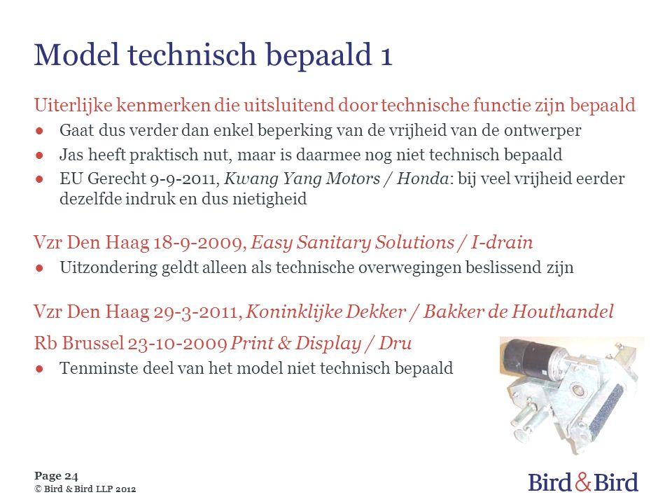 Page 24 © Bird & Bird LLP 2012 Model technisch bepaald 1 Uiterlijke kenmerken die uitsluitend door technische functie zijn bepaald ●Gaat dus verder da