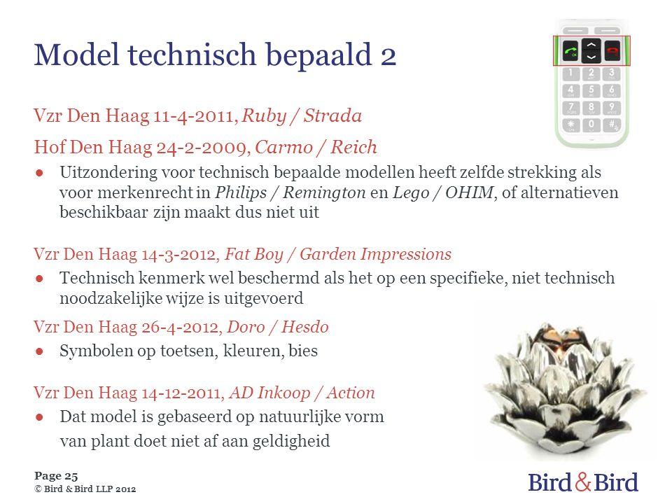 Page 25 © Bird & Bird LLP 2012 Model technisch bepaald 2 Vzr Den Haag 11-4-2011, Ruby / Strada Hof Den Haag 24-2-2009, Carmo / Reich ●Uitzondering voo
