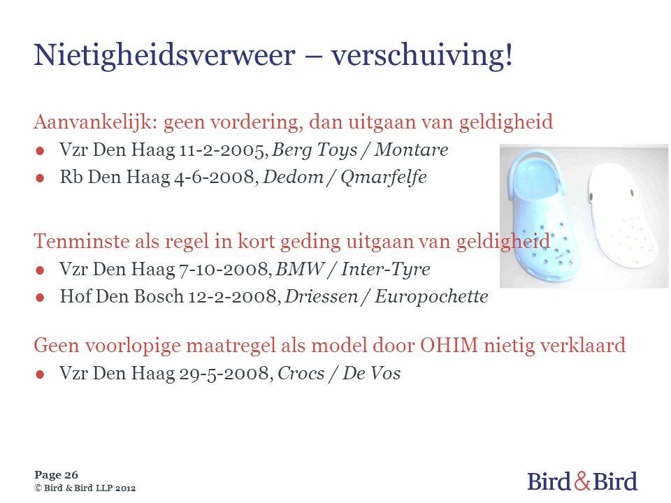 Page 26 © Bird & Bird LLP 2012 Nietigheidsverweer – verschuiving! Aanvankelijk: geen vordering, dan uitgaan van geldigheid ●Vzr Den Haag 11-2-2005, Be