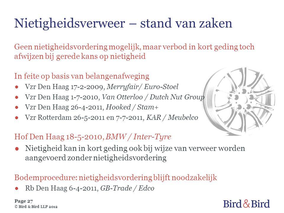 Page 27 © Bird & Bird LLP 2012 Nietigheidsverweer – stand van zaken Geen nietigheidsvordering mogelijk, maar verbod in kort geding toch afwijzen bij g