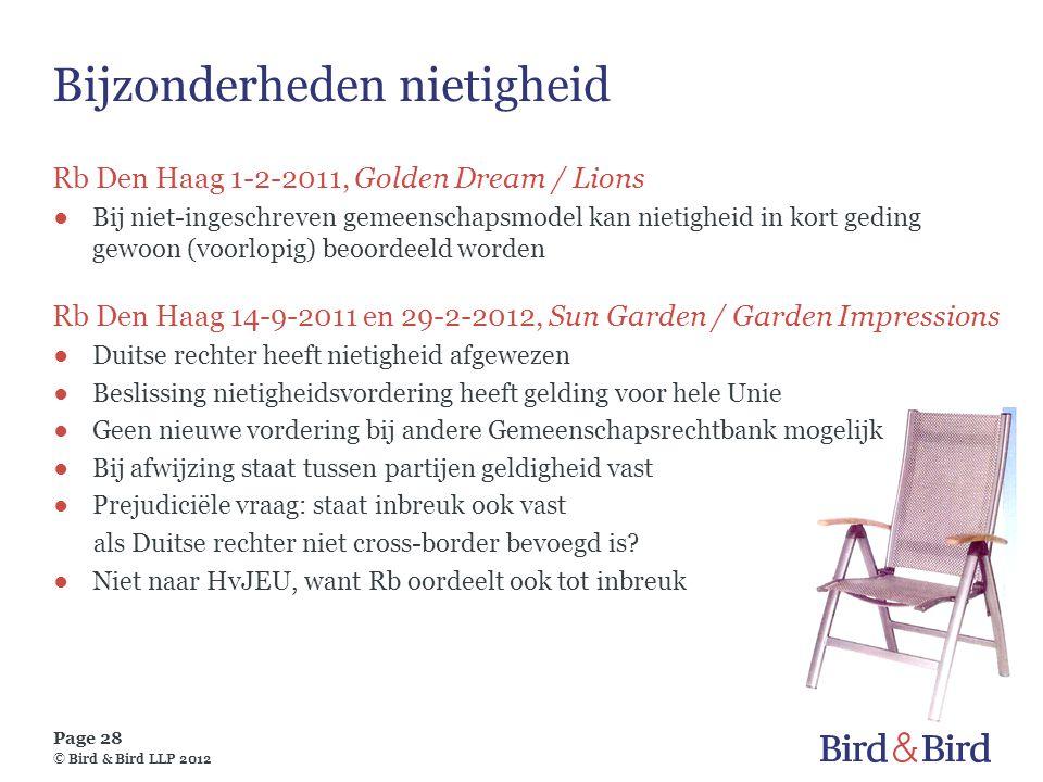 Page 28 © Bird & Bird LLP 2012 Bijzonderheden nietigheid Rb Den Haag 1-2-2011, Golden Dream / Lions ●Bij niet-ingeschreven gemeenschapsmodel kan nieti
