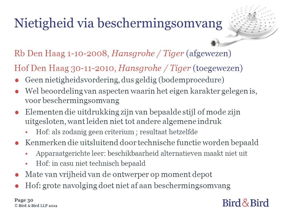 Page 30 © Bird & Bird LLP 2012 Nietigheid via beschermingsomvang Rb Den Haag 1-10-2008, Hansgrohe / Tiger (afgewezen) Hof Den Haag 30-11-2010, Hansgro